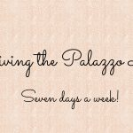Living the Palazzo Life – Part One